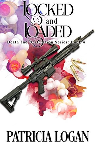 Recent Release Review: Locked and Loaded (Death and Destruction #4) by Patricia Logan