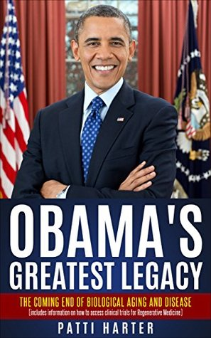 Obama's Greatest Legacy: The Coming End of Biological Aging and Disease