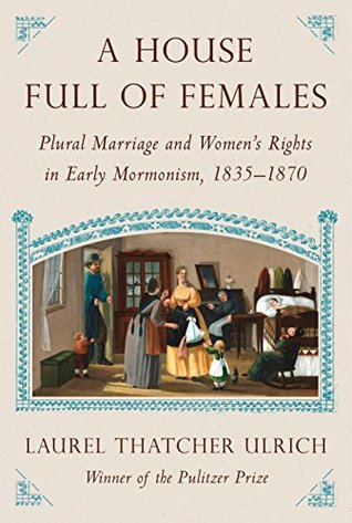 Ebook A House Full of Females: Plural Marriage and Women's Rights in Early Mormonism, 1835-1870 by Laurel Thatcher Ulrich DOC!