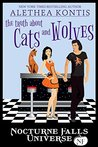 The Truth About Cats and Wolves (A Nocturne Falls Universe story)
