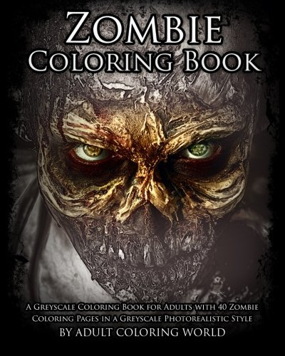 Zombie Coloring Book: A Greyscale Coloring Book for Adults with 40 Zombie Coloring Pages in a Greyscale Photorealistic Style: Volume 1 (Greyscale Coloring Books for Adults)