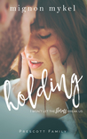 Holding (Playmaker Duet, #2; Prescott Family, #5; Love In All Places, #11)