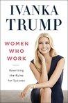Women Who Work by Ivanka Trump