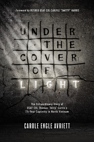 "Under the Cover of Light: The Extraordinary Story of USAF Col Thomas ""Jerry"" Curtis's 7 1/2 -Year Captivity in North Vietnam"