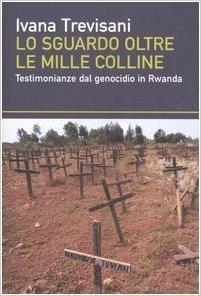 Lo sguardo oltre le mille colline: Testimonianze dal genocidio in Rwanda