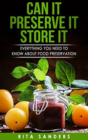 Can it, Preserve it, Store it: Everything You Need to Know about Food Preservation