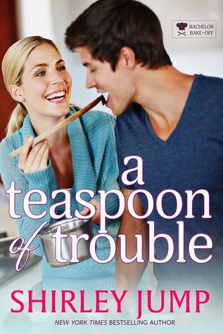 A Teaspoon of Trouble (Bachelor Bake-Off, #1)