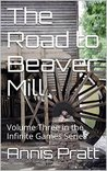The Road to Beaver Mill: Volume Three in the Infinite Games Series