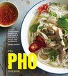The Pho Cookbook:...