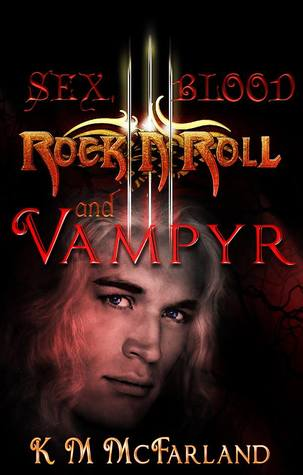 Sex, Blood, Rock 'N' Roll, and Vampyr by K. M. McFarland