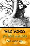 Wild Songs: Joy Love and Loss