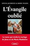 L'Évangile oublié: Le texte qui révèle le mariage de Jésus et de Marie Madeleine (Documents)