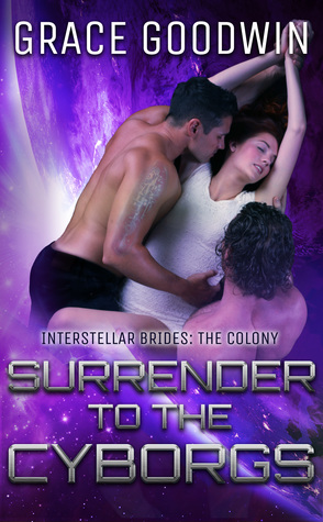 Surrender to the Cyborgs (Interstellar Brides: The Colony, #1)