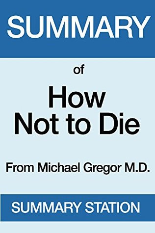Summary of How Not to Die: From MICHAEL GREGER M.D.