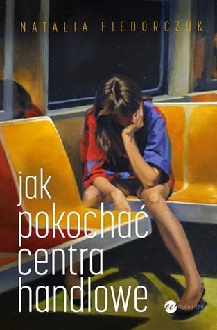 Jak pokochać centra handlowe by Natalia Fiedorczuk