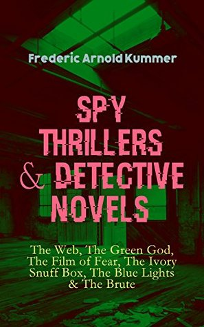 Spy Thrillers & Detective Novels: The Web, The Green God, The Film of Fear, The Ivory Snuff Box, The Blue Lights & The Brute: Espionage Thrillers & International Crime Mysteries