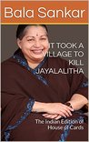 IT TOOK A VILLAGE TO KILL JAYALALITHA: The Indian Edition of House of Cards