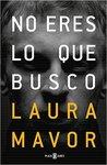 No eres lo que busco by Laura Mavor