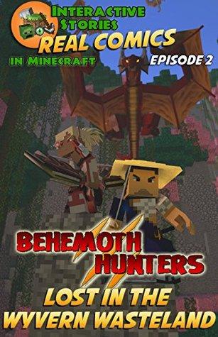 Minecraft Comics: Behemoth Hunters: Lost In Wyvern Wasteland (Real Comics in Minecraft - Behemoth Hunters Book 2)
