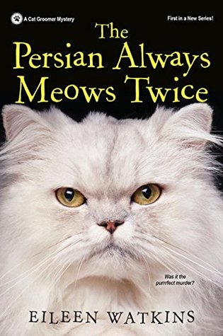 The Persian Always Meows Twice (A Cat Groomer Mystery #1)