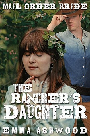Mail Order Bride: The Rancher's Daughter