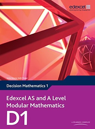 Edexcel AS and A Level Modular Mathematics Decision Mathematics 1 D1