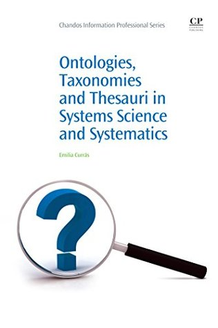 Ontologies, Taxonomies and thesauri in Systems Science and Systematics (Chandos Information Professional Series)