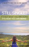 Still Single? It's Not What You Are Doing - It's How You Are ... by Kimi Combow-Gill