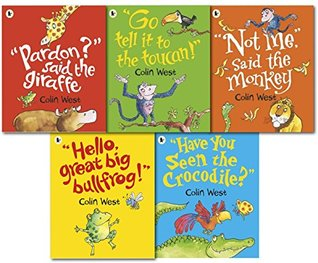 Colin Wests Jungle Collection 5 Books-bedtime stories-Hello Great Big Bullfrog, Not Me Said The Monkey, Pardon Said The Giraffe, Go Tell It to the Toucan, Have You Seen the Crocodile
