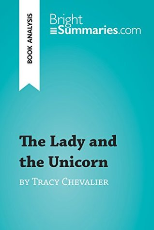 The Lady and the Unicorn by Tracy Chevalier (Book Analysis): Detailed Summary, Analysis and Reading Guide (BrightSummaries.com)
