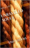 Unraveled Souls: short stories