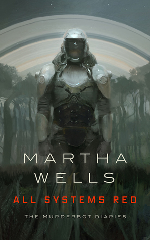 Cover: All Systems Red, the Murderbot Diaries, by Martha Wells