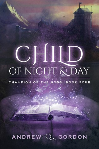Recent Release Review: Child of Night and Day (Champion of the Gods: Book Four) by Andrew Q. Gordon