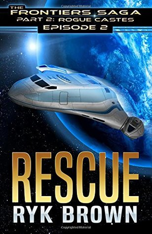 P2_Ep2_RESCUE (The Frontiers Saga - Part 2: Rogue Castes) (Volume 2)