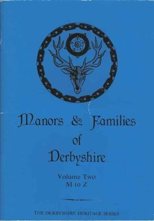 Manors and Families of Derbyshire: v. 1, A-L (Derbyshire Heritage)