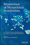 Biosimilars of Monoclonal Antibodies: A Practical Guide to Manufacturing, Preclinical, and Clinical Development