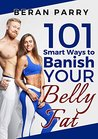 101 Smart Ways to Banish Your Belly Fat: Lose Belly Fat, Mindful Eating, Weight Loss, Eating Disorders, Anti Inflammatory