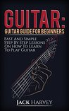 Guitar: Guitar Guide For Beginners, Fast And Simple Step By Step Lessons On How To Learn To Play Guitar: guitar lessons, theory, scales, chords, tab