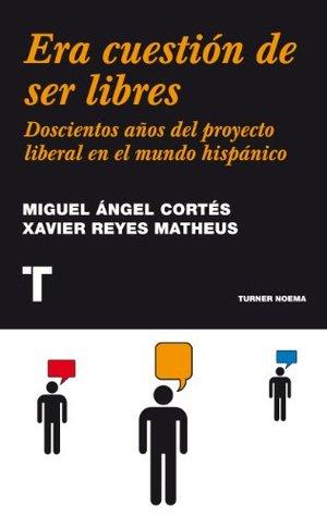era-cuestin-de-ser-libres-doscientos-aos-del-proyecto-liberal-en-el-mundo-hispnico-noema