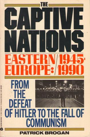 The Captive Nations: Eastern Europe, 1945 1990