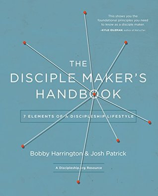 The Disciple Makers Handbook: Seven Elements of a Discipleship Lifestyle