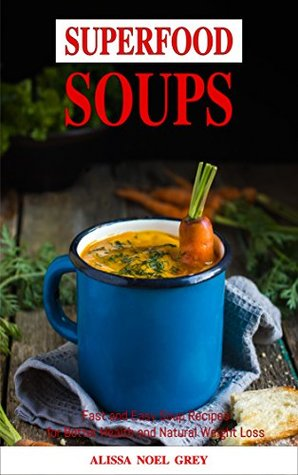 Superfood soups fast and easy soup and broth recipes for natural 33841376 forumfinder Gallery
