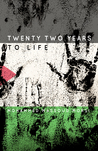 Twenty Two Years to Life