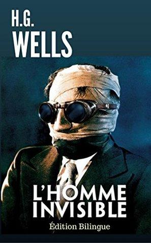 L'HOMME INVISIBLE / THE INVISIBLE MAN (Édition Bilingue Français / Anglais) + Biographie de l'auteur autour de son oeuvre