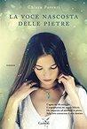 La voce nascosta delle pietre by Chiara Parenti