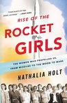 Rise of the Rocket Girls: The Women Who Propelled Us, from Missiles to the Moon to Mars by Nathalia Holt cover image