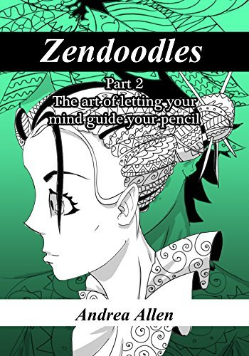 Zendoodles: The art of letting your mind guide your pencil (Zen and Doodle Book 2)