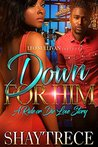 Down for Him by Shaytrece
