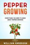 Pepper Growing: Everything You Need to Know About Peppers Growing