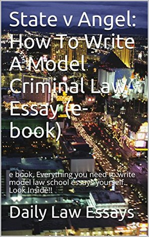 State v Angel: How To Write A Model Criminal Law Essay (Prime Members Can Read This Book Free): (e book) Everything you need to write model law school essays yourself. Look Inside!!